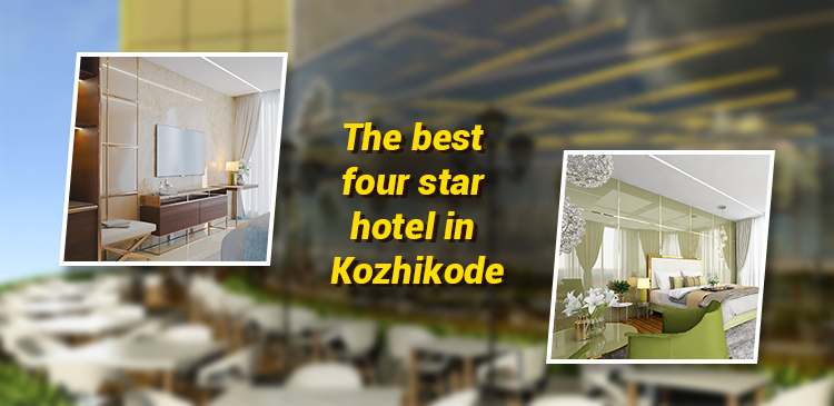The Best 4 Star Hotel in Kozhikode